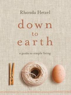 Down to Earth: A Guide to Simple Living By Rhonda Hetzel