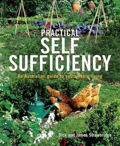 Practical Self Sufficiency: An Australian Guide to Sustainable Living By Dick Strawbridge & James Strawbridge
